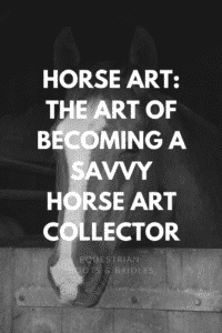 Horse Art: The Art of Becoming a Savvy Horse Art Collector