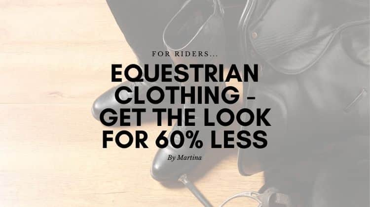 Equestrian Clothing - Get the Look for 60% Less 1