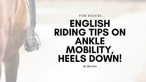 English Riding Tips on Ankle Mobility, Heels Down! 1